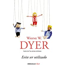 Evite ser utilizado/ Pulling Your Own Strings: Dynamic Techniques for Dealing with Other People and Living Your Life As You Choose (Spanish Edition)