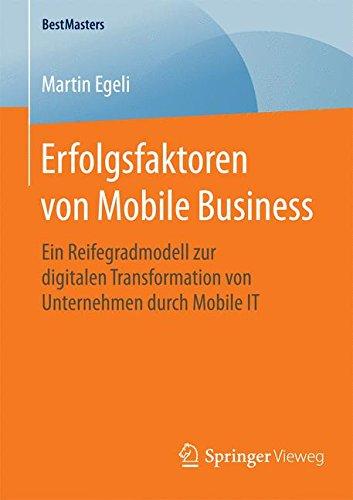 Erfolgsfaktoren von Mobile Business: Ein Reifegradmodell zur digitalen Transformation von Unternehmen durch Mobile IT (BestMasters) Taschenbuch – 23. März 2016 Martin Egeli Springer Vieweg 3658127708 Informatik