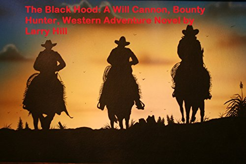 The Black Hood: A Will Cannon, Bounty Hunter, Western Adventure Novel by [Hill, Larry]