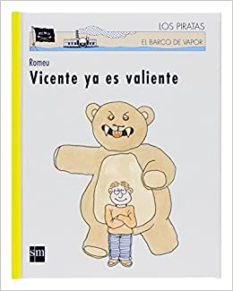 Vicente ya es valiente/ Vincent Is Brave (El Barco De Vapor: Los Piratas/ the Steamboat: the Pirates) (Spanish Edition): Carlos Romeu: 9788467512052: ...
