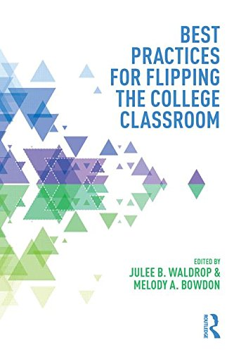 Best Practices for Flipping the College Classroom (Best Practices in Online Teaching and Learning)