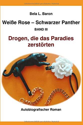 Weiße Rose – Schwarzer Panther: Drogen, die das Paradies zerstörten