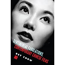 Sentimental Fabulations, Contemporary Chinese Films: Attachment in the Age of Global Visibility (Film and Culture Series)