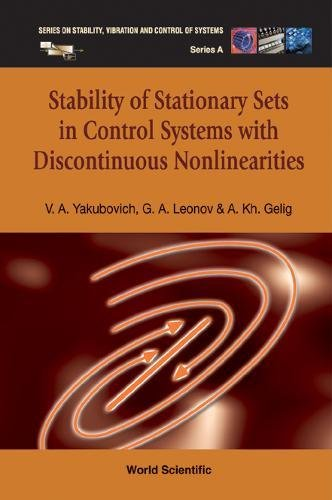 Stability of Stationary Sets in Control Systems With Discontinuous Nonlinearities (Series on Stability, Vibration and Control of Systems, Series A, Vol. 14) pdf epub