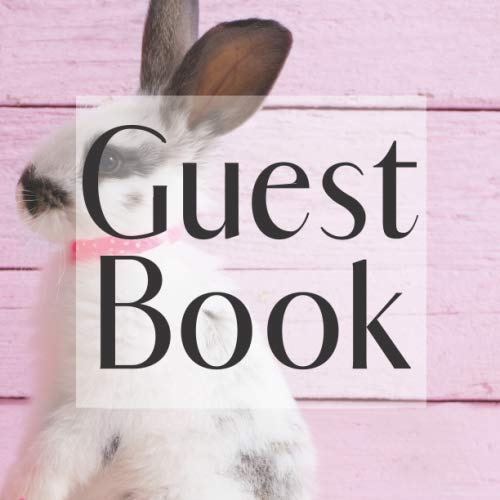 Guest Book: Cute Bunny Rabbit Pet Animal - Signing Guestbook Gift Log Photo Space Book for Birthday Party Celebration Anniversary Baby Bridal Shower ... Keepsake to Write Special Memories In