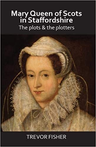 Mary Queen of Scots in Staffordshire: The Plots & the Plotters: Amazon.es: Fisher, Trevor: Libros en idiomas extranjeros