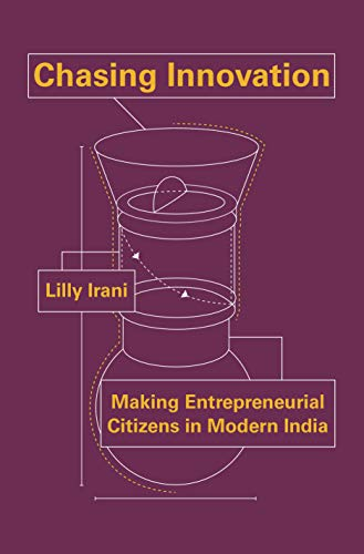 Chasing Innovation: Making Entrepreneurial Citizens in Modern India (Princeton Studies in Culture and Technology Book 22) by [Irani, Lilly]