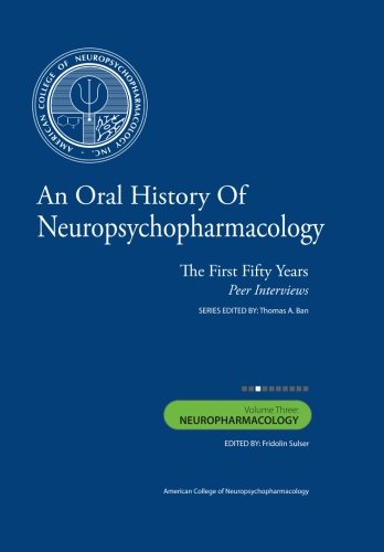 An Oral History of Neuropsychopharmacology: The First Fifty Years, Peer Interviews: Volume Three: Neuropharmacology pdf