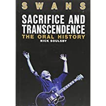 Swans: Sacrifice And Transcendence: The Oral History