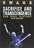 "Nick Soulsby, ""Sacrifice and Transcendence: The Oral History of Swans"" (Jawbone Press, 2018)"
