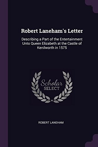 Lanehams Robert Letter (Robert Laneham's Letter: Describing a Part of the Entertainment Unto Queen Elizabeth at the Castle of Kenilworth in 1575)