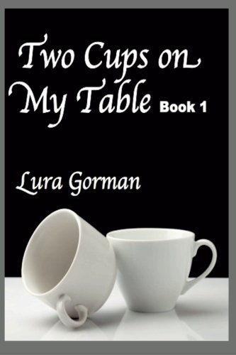 Two Cups On My Table: Book One (Lura Gorman's Heartbeats) (Volume 1)
