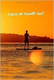 DIARIO DE PADDLE SURF: LLEVA UN REGISTRO TUS SESIONES: spot, mareas, viento, olas, tabla empleada, remo, neopreno...   Regalo original para los amantes del SUP