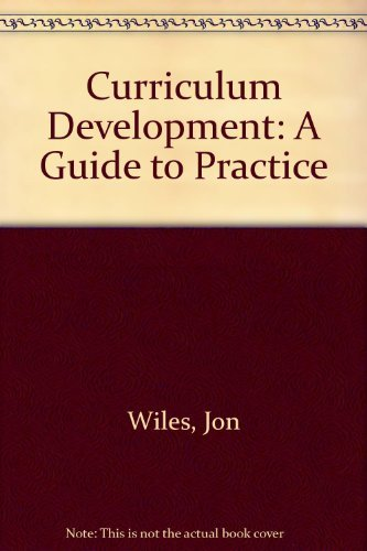 Curriculum development: A guide to practice, Wiles, Jon