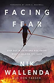 Facing Fear: Step Out in Faith and Rise Above What's Holding You
