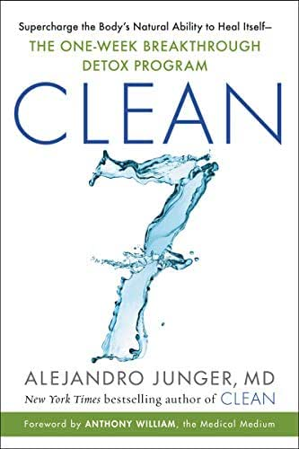 CLEAN 7: Supercharge the Body's Natural Ability to Heal Itself—The One-Week Breakthrough Detox Program