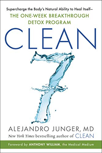 CLEAN 7: Supercharge the Body's Natural Ability to Heal Itself_The One-Week Breakthrough Detox Progr