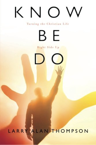 Know Be Do: Turning the Christian Life Right Side Up pdf