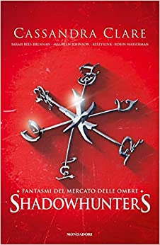 Fantasmi del mercato delle ombre. Shadowhunters (Fantastica)