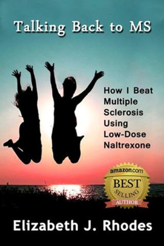 Talking Back to MS:  How I Beat Multiple Sclerosis Using Low-Dose Naltrexone (The Talking Back Series Book 1)