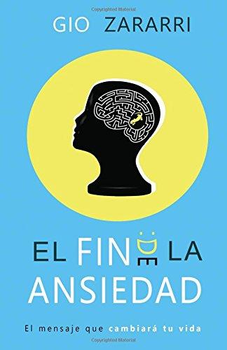 El fin de la ansiedad: El mensaje que cambiará tu vida (Spanish Edition) pdf