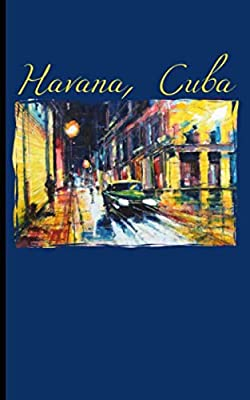 Havana Cuba Travel Journal Notebook: Habana Night Painting, Small DIY Writing Diary Note Book, 100 Lined Pages + 8 Blank Sheets (Cuban Artwork Travel Books Vol 21)