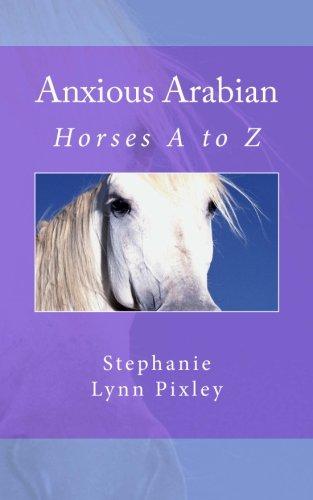 Anxious Arabian (Horses A to Z) (Volume 1) pdf