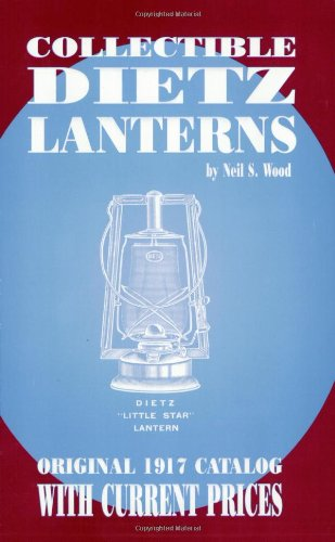 Collectible Dietz Lanterns: Original 1917 Catalog with Current Prices (Neil Wood)