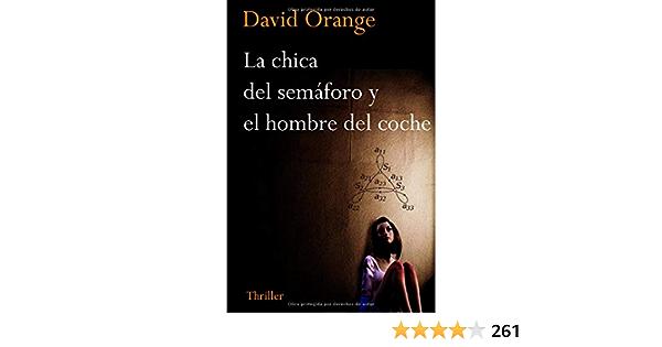 La Chica Del Semáforo Y El Hombre Del Coche La Novela Con El Final Más Sorprendente Que Hayas Podido Imaginar Spanish Edition 9781730704291 Orange S David Books