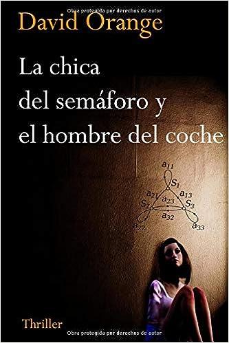 La Chica Del Semáforo Y El Hombre Del Coche La Novela Con El Final Más Sorprendente Que Hayas Podido Imaginar Amazon Ca Orange S David Books