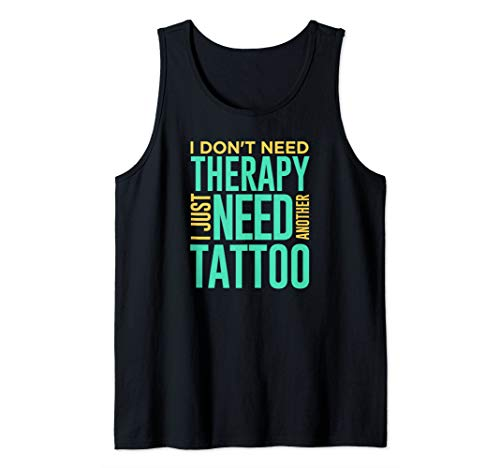 (Tattoo Shirt Don't Need Therapy Need Another Tattoo Tank Top)