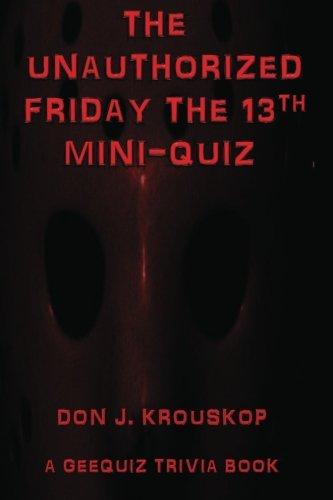 Read Online The Unauthorized Friday the 13th Mini-Quiz (GeeQuiz Trivia Books) pdf epub