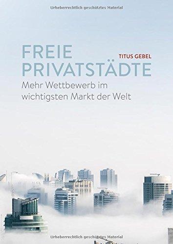 Freie Privatstädte: Mehr Wettbewerb im wichtigsten Markt der Welt