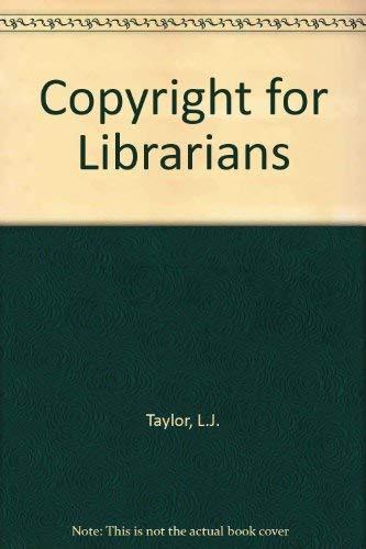 Copyright for Librarians L.J. Taylor