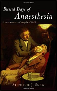 Book Blessed Days of Anaesthesia: How anaesthetics changed the world