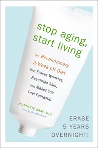 Stop Aging, Start Living: The Revolutionary 2-Week pH Diet