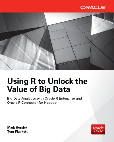 Download Using R to Unlock the Value of Big Data: Big Data Analytics with Oracle R Enterprise and Oracle R Connector for Hadoop: Big Data Analytics with Oracle R Enterprise and Oracle R Connector for Hadoop Pdf