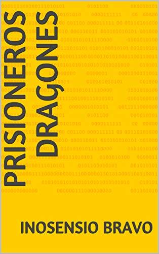Prisioneros dragones (Spanish Edition) by [Bravo, Inosensio]