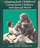 Adapting Early Childhood Curricula for Children with Special Needs, Cook, Ruth E. and Tessier, Annette, 067520710X