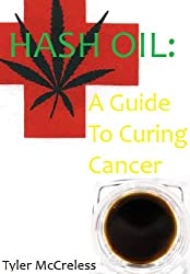 Hash Oil: A Guide To Curing Cancer (English Edition)