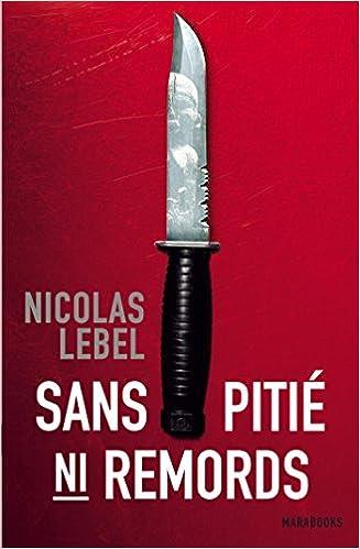 Sans pitié ni remords - Nicolas Lebel