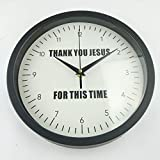 Wall Clock {Thank You Jesus for This Time} Wall Clock 10-Inch Black and White Wall Clock with Devotional Message - Practical and Easy to Mount – Original Housewarming Gift