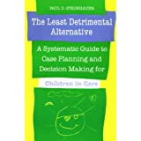 The Least Detrimental Alternative: A Systematic Guide to Case Planning and Decision Making for Child: Written by Paul D. Steinhauer, 1992 Edition, Publisher: University of Toronto Press, Schola [Paperback]
