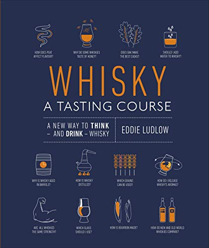 Whisky A Tasting Course: A New Way to Think - and Drink - Whisky by Eddie Ludlow