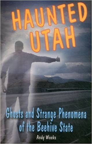 Haunted Utah: Ghosts and Strange Phenomena of the Beehive State (Haunted Series) Paperback – July 1, 2012 by Andy Weeks  (Author)