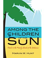Among the Children of the Sun: Travels In the Family Islands of the Bahamas by Marvin W. Hunt (2012-11-22)