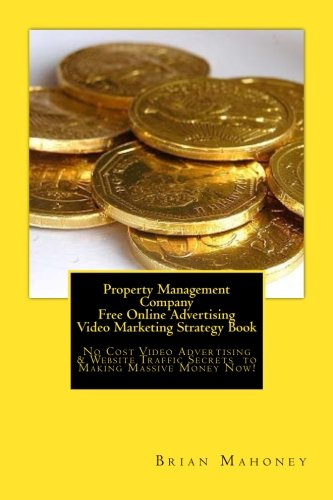 Property Management Company Free Online Advertising Video Marketing Strategy Book: No Cost Video Advertising & Website Traffic Secrets  to Making Massive Money Now!