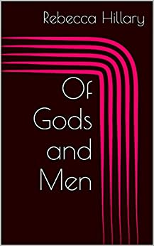 Of Gods and Men by [Hillary, Rebecca]