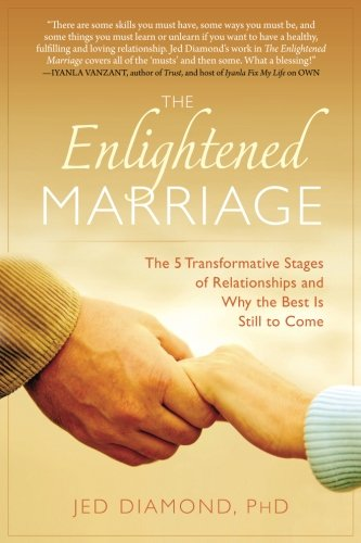 The Enlightened Marriage: The 5 Transformative Stages of Relationships and Why the Best Is Still to Come