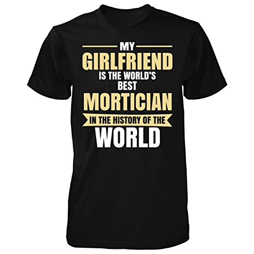 My Girlfriend Is The World's Best Mortician - Unisex Tshirt